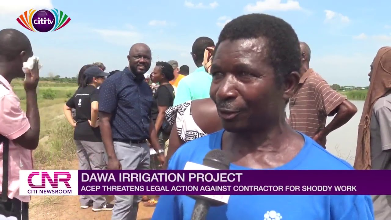 Dawa Irrigation Project ACEP threatens legal action against the contractor for shoddy work Citi TV